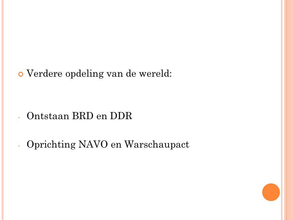 Verdere opdeling van de wereld: - Ontstaan BRD en DDR - Oprichting NAVO en Warschaupact