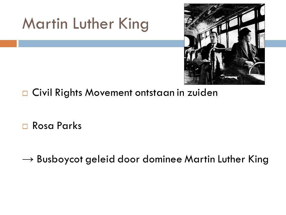 Martin Luther King  Civil Rights Movement ontstaan in zuiden  Rosa Parks → Busboycot geleid door dominee Martin Luther King
