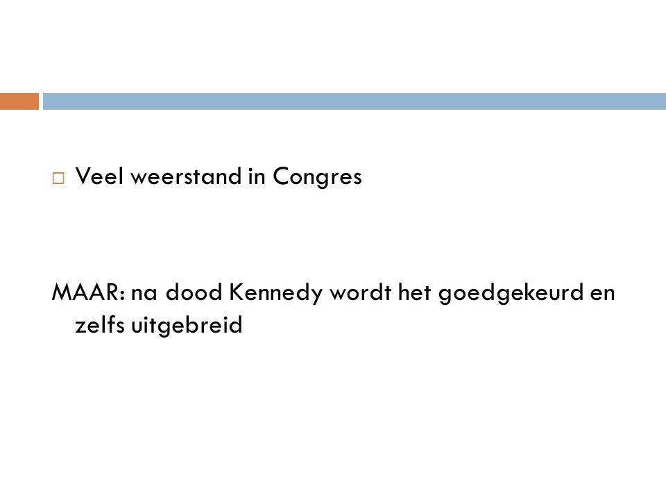 Veel weerstand in Congres MAAR: na dood Kennedy wordt het goedgekeurd en zelfs uitgebreid
