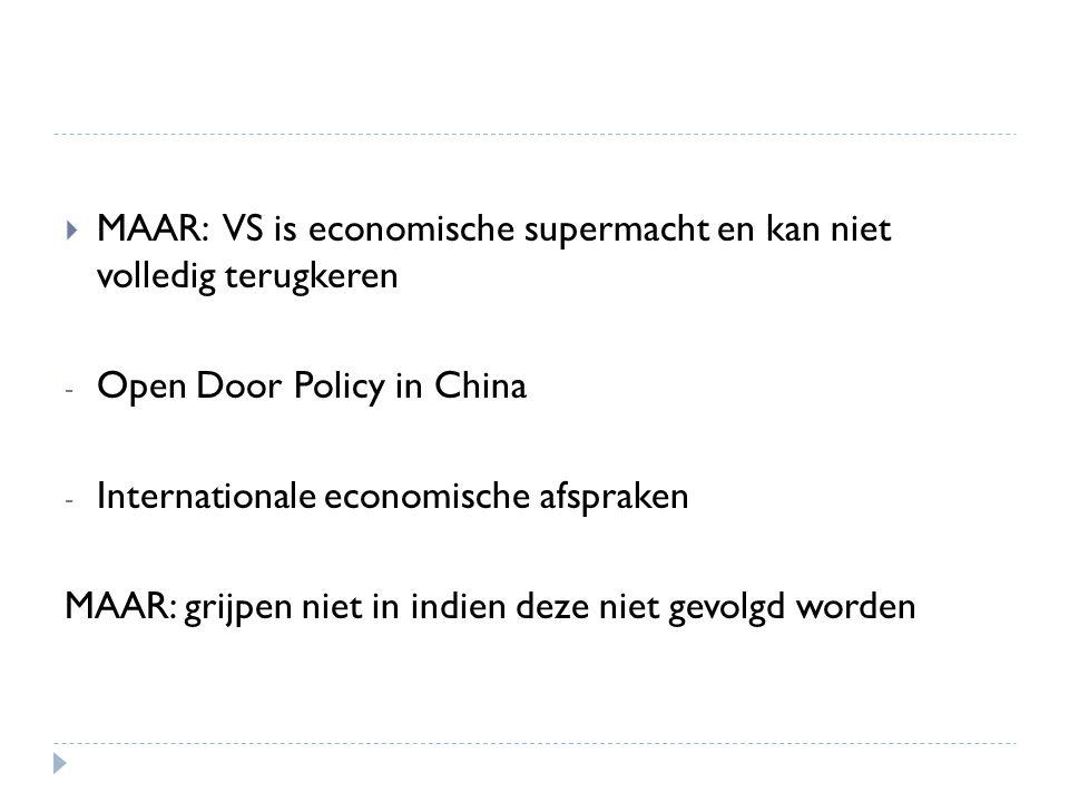 MAAR: VS is economische supermacht en kan niet volledig terugkeren - Open Door Policy in China - Internationale economische afspraken MAAR: grijpen