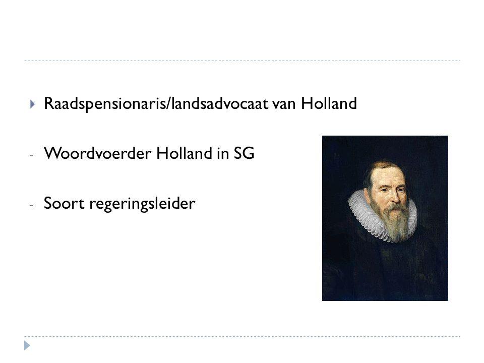  Raadspensionaris/landsadvocaat van Holland - Woordvoerder Holland in SG - Soort regeringsleider
