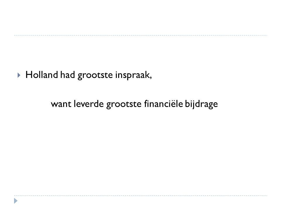  Holland had grootste inspraak, want leverde grootste financiële bijdrage