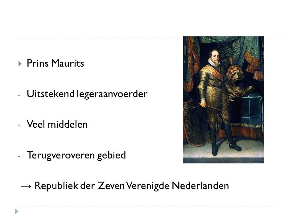  Prins Maurits - Uitstekend legeraanvoerder - Veel middelen - Terugveroveren gebied → Republiek der Zeven Verenigde Nederlanden