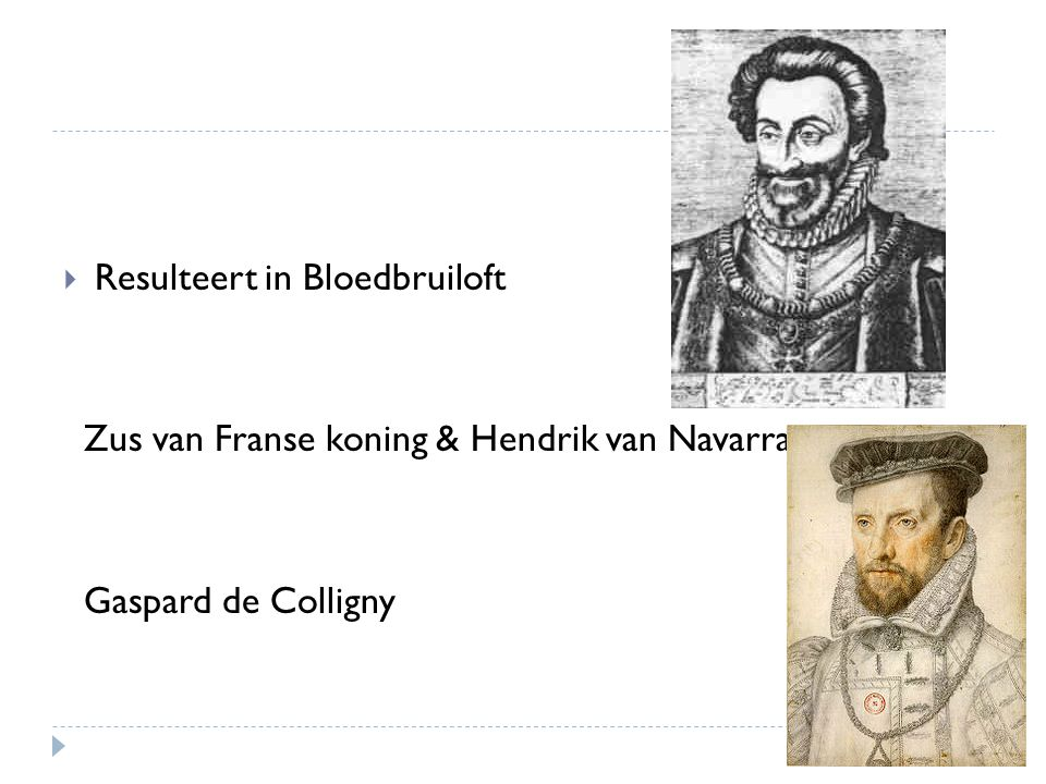  Resulteert in Bloedbruiloft Zus van Franse koning & Hendrik van Navarra Gaspard de Colligny