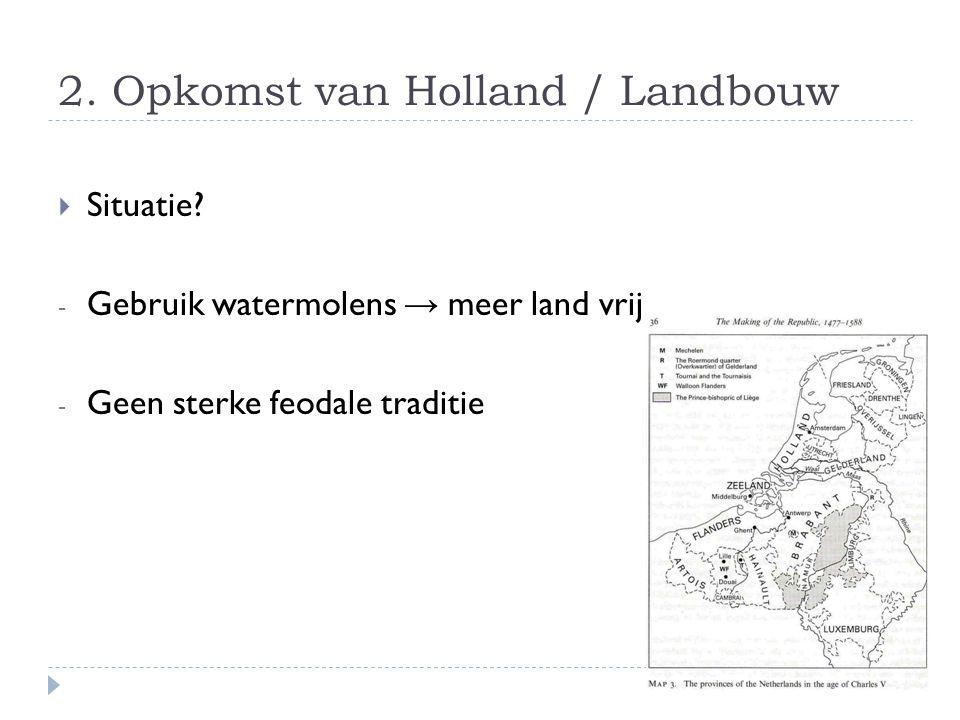 2.Opkomst van Holland / Landbouw  Situatie.