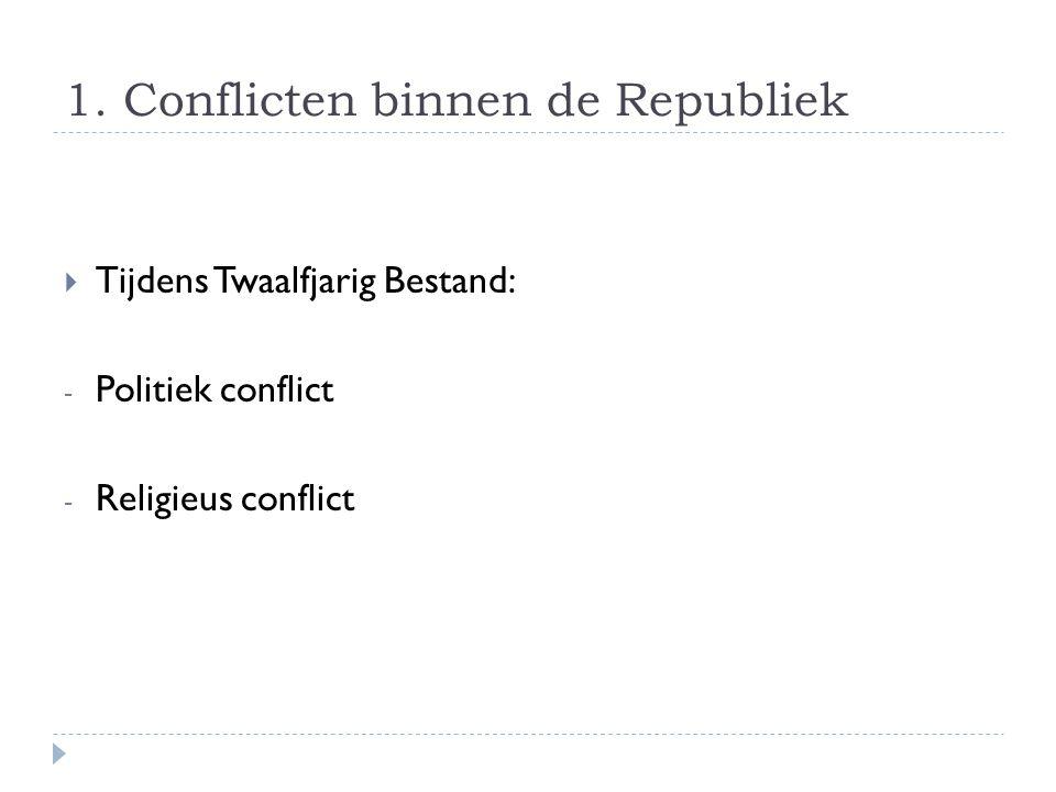  Religieus: - Remonstranten – vrijzinnig – Van Oldenbarnevelt - Contraremonstranten – orthodox – Maurits (winnen!)