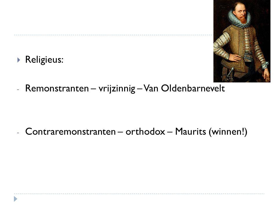  Politiek: - Maurits: macht voor Staten-Generaal en stadhouder - Van Oldenbarnevelt: macht voor gewesten en raadspensionaris