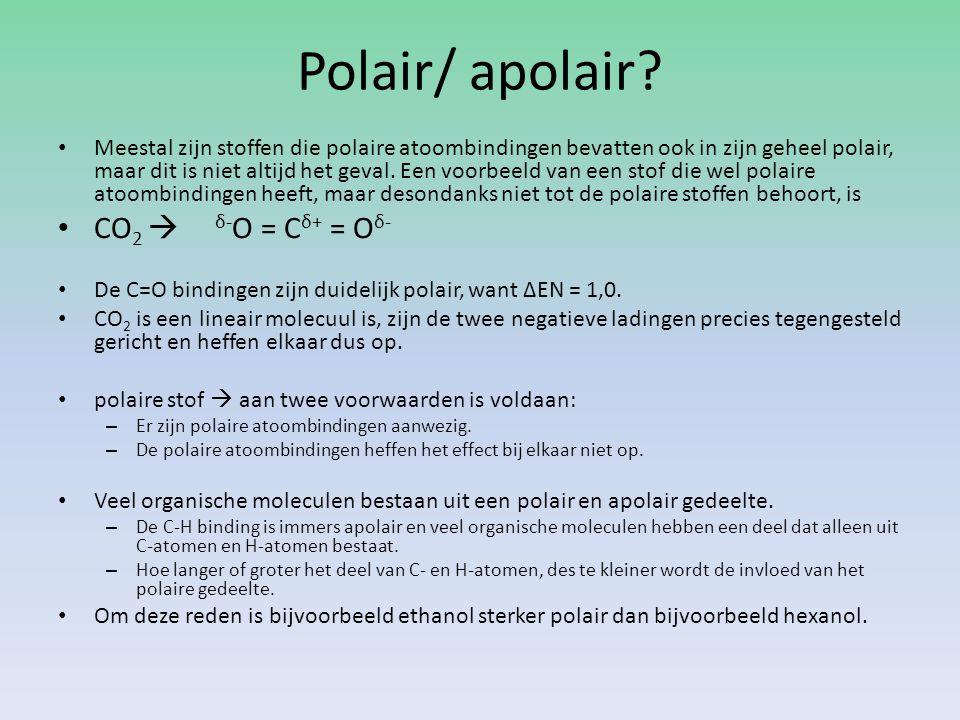 Polair/ apolair? Meestal zijn stoffen die polaire atoombindingen bevatten ook in zijn geheel polair, maar dit is niet altijd het geval. Een voorbeeld