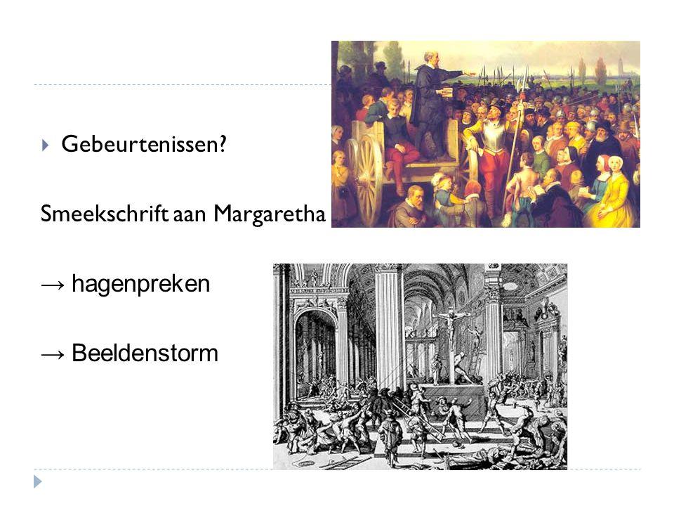  Gebeurtenissen? Smeekschrift aan Margaretha → hagenpreken → Beeldenstorm