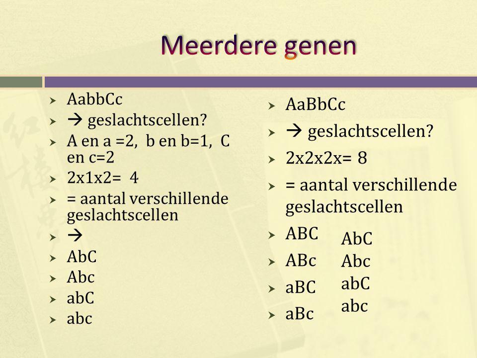  AabbCc   geslachtscellen?  A en a =2, b en b=1, C en c=2  2x1x2= 4  = aantal verschillende geslachtscellen    AbC  Abc  abC  abc  AaBbCc