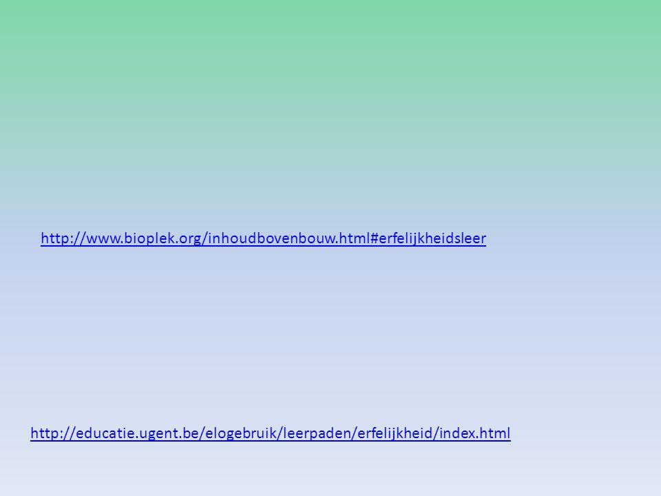 http://educatie.ugent.be/elogebruik/leerpaden/erfelijkheid/index.html http://www.bioplek.org/inhoudbovenbouw.html#erfelijkheidsleer