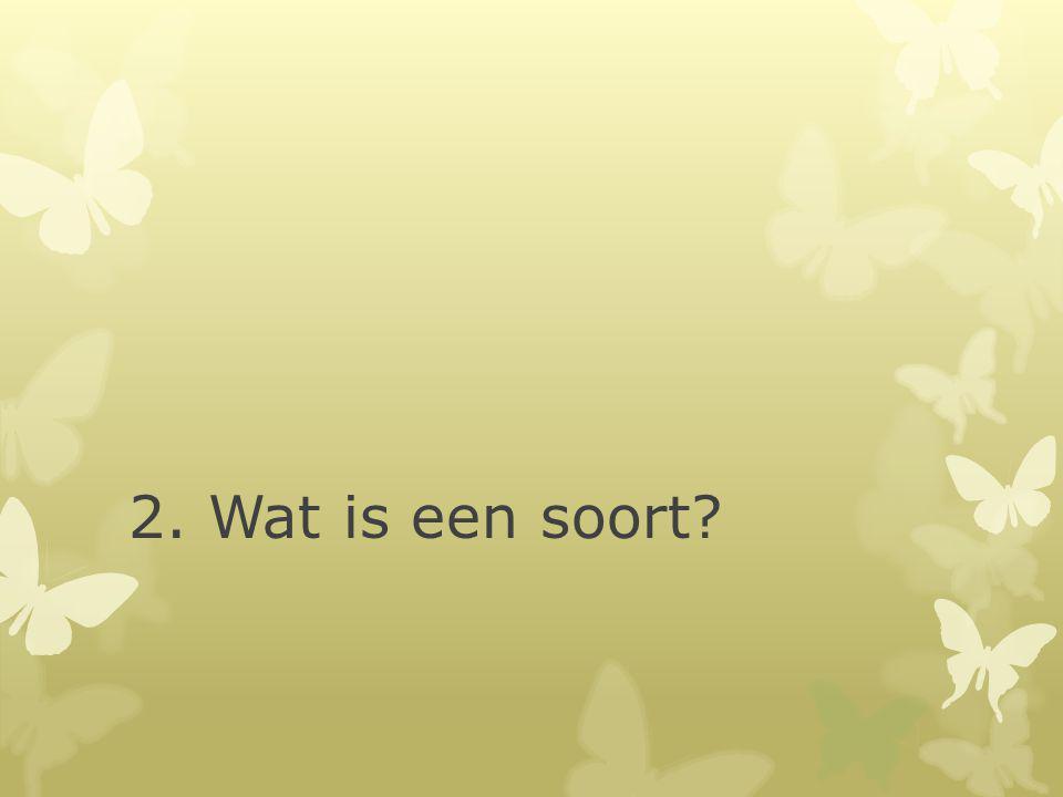 2. Wat is een soort?