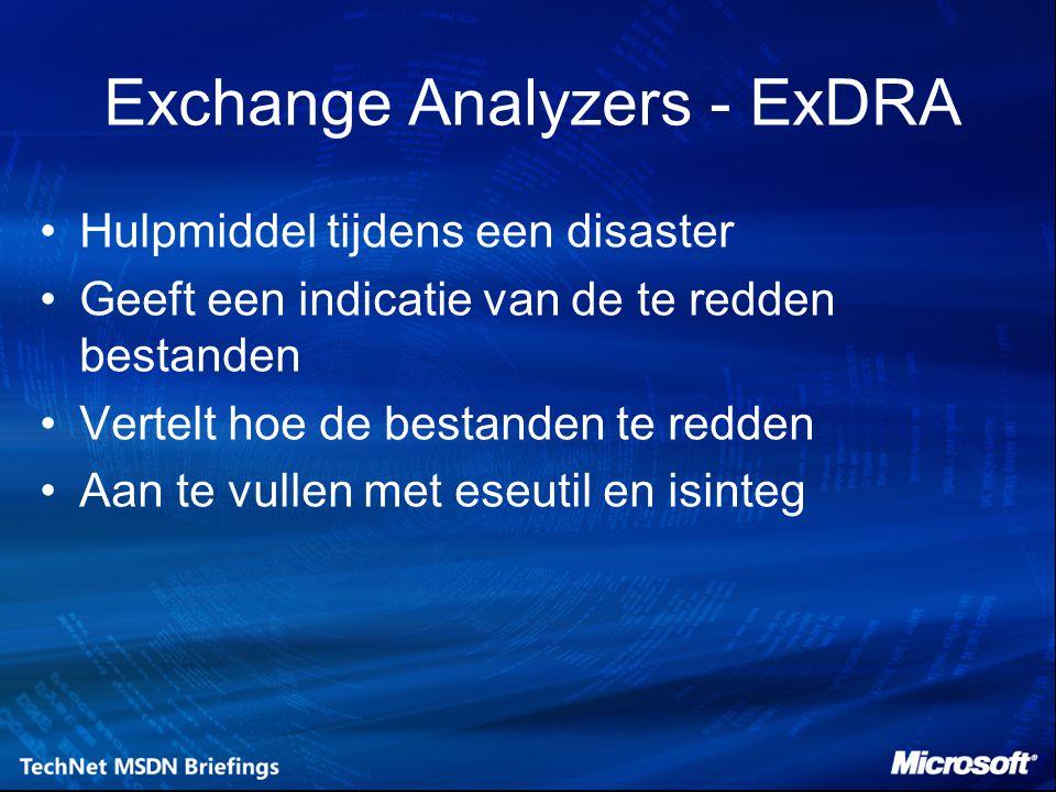 Exchange Analyzers - ExDRA Hulpmiddel tijdens een disaster Geeft een indicatie van de te redden bestanden Vertelt hoe de bestanden te redden Aan te vullen met eseutil en isinteg