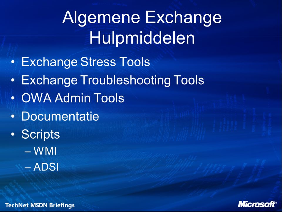 Algemene Exchange Hulpmiddelen Exchange Stress Tools Exchange Troubleshooting Tools OWA Admin Tools Documentatie Scripts –WMI –ADSI