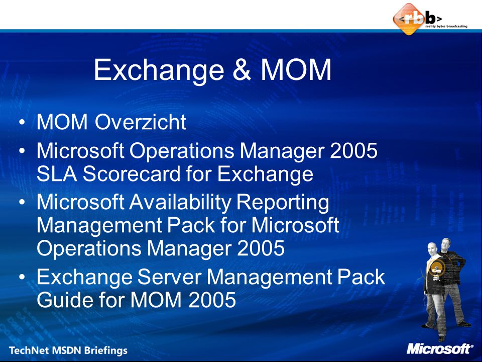 Exchange & MOM MOM Overzicht Microsoft Operations Manager 2005 SLA Scorecard for Exchange Microsoft Availability Reporting Management Pack for Microsoft Operations Manager 2005 Exchange Server Management Pack Guide for MOM 2005