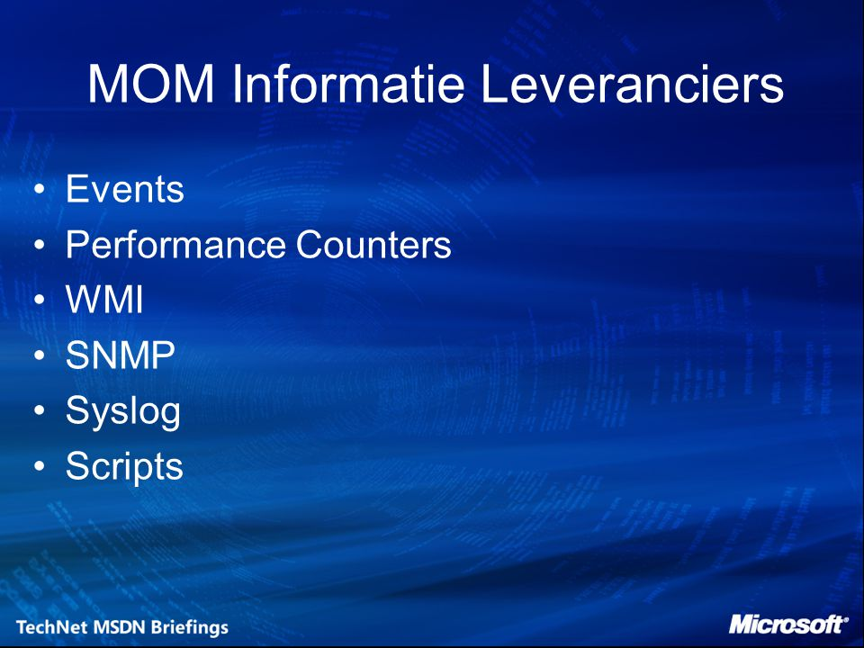 MOM Informatie Leveranciers Events Performance Counters WMI SNMP Syslog Scripts
