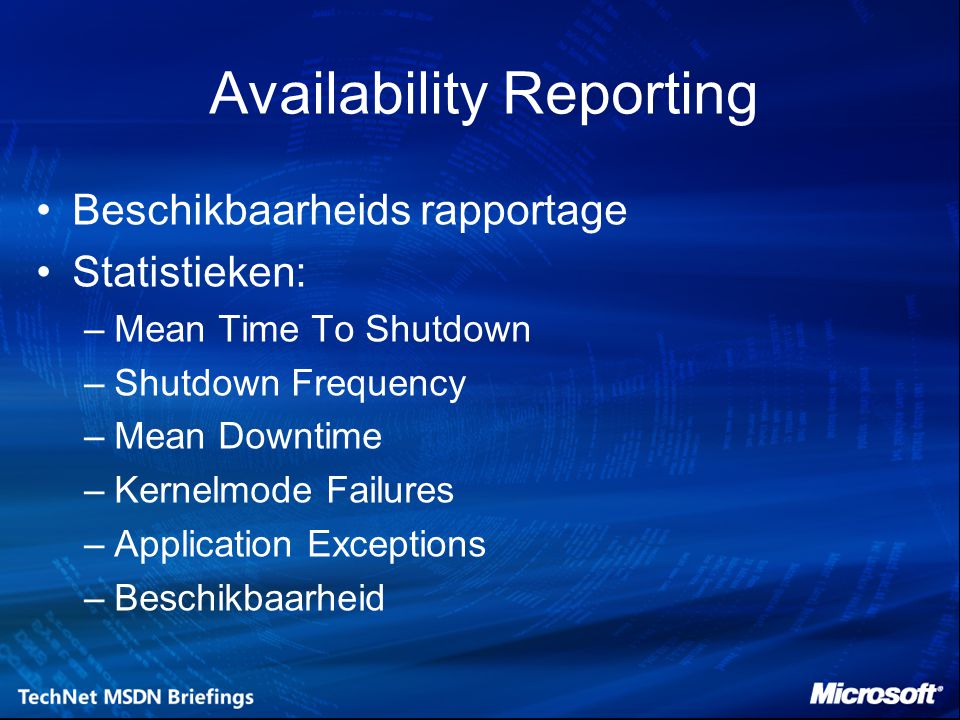 Availability Reporting Beschikbaarheids rapportage Statistieken: –Mean Time To Shutdown –Shutdown Frequency –Mean Downtime –Kernelmode Failures –Appli