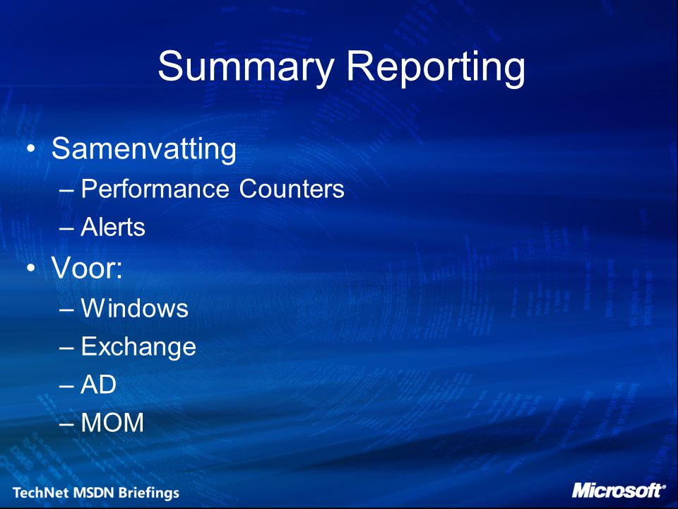 Summary Reporting Samenvatting –Performance Counters –Alerts Voor: –Windows –Exchange –AD –MOM