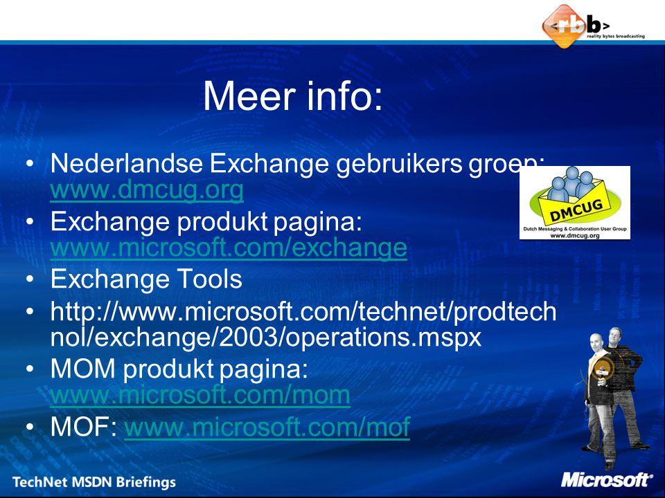 Meer info: Nederlandse Exchange gebruikers groep: www.dmcug.org www.dmcug.org Exchange produkt pagina: www.microsoft.com/exchange www.microsoft.com/exchange Exchange Tools http://www.microsoft.com/technet/prodtech nol/exchange/2003/operations.mspx MOM produkt pagina: www.microsoft.com/mom www.microsoft.com/mom MOF: www.microsoft.com/mofwww.microsoft.com/mof
