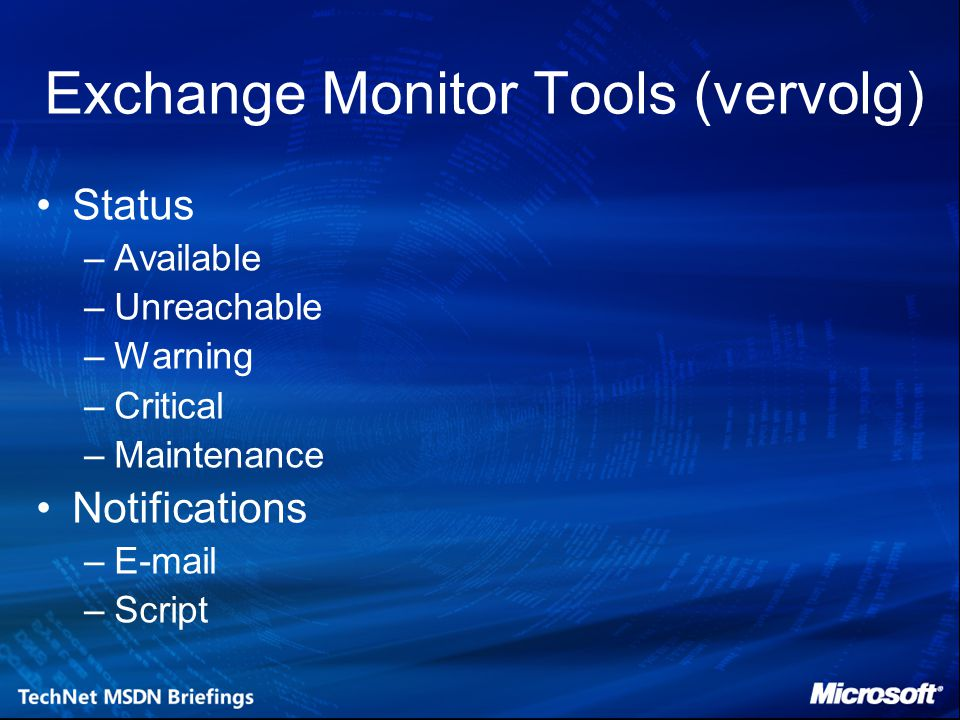 Exchange Monitor Tools (vervolg) Status –Available –Unreachable –Warning –Critical –Maintenance Notifications –E-mail –Script