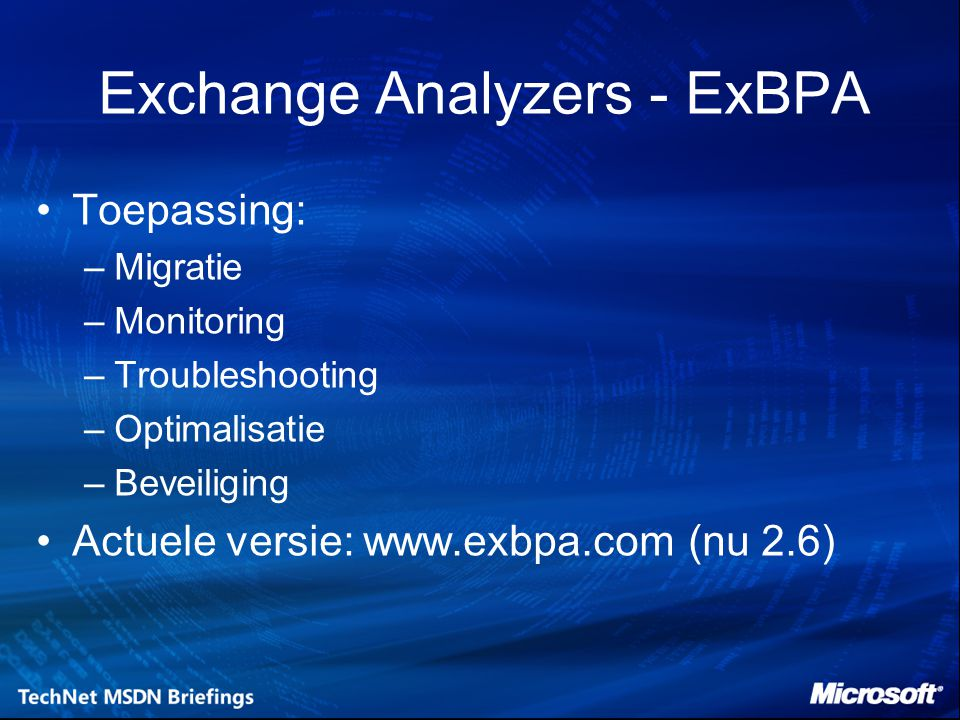 Exchange Analyzers - ExBPA Toepassing: –Migratie –Monitoring –Troubleshooting –Optimalisatie –Beveiliging Actuele versie: www.exbpa.com (nu 2.6)
