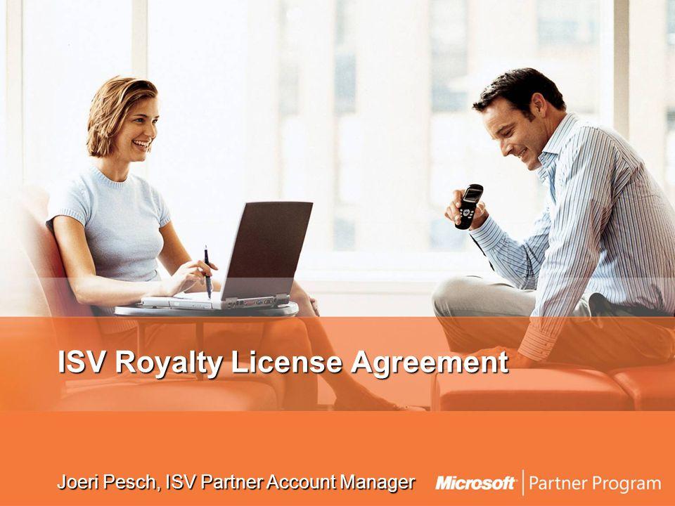 ISV Royalty License Agreement Joeri Pesch, ISV Partner Account Manager