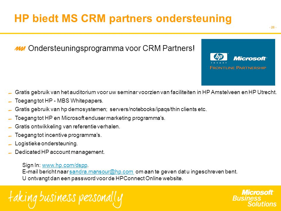 - 26 - HP biedt MS CRM partners ondersteuning Ondersteuningsprogramma voor CRM Partners! Gratis gebruik van het auditorium voor uw seminar voorzien va