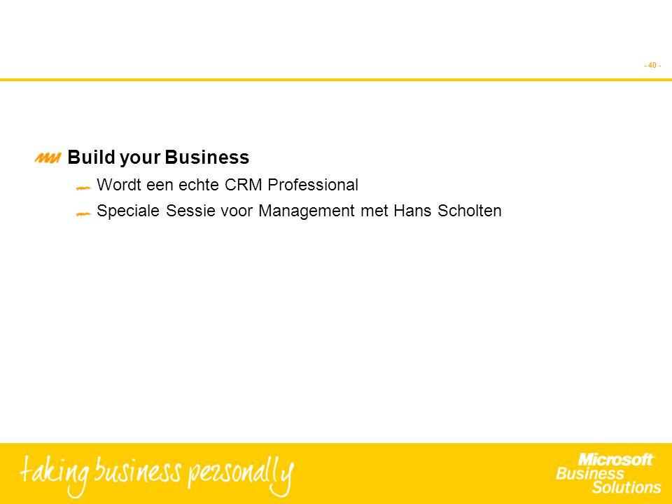 - 40 - Build your Business Wordt een echte CRM Professional Speciale Sessie voor Management met Hans Scholten
