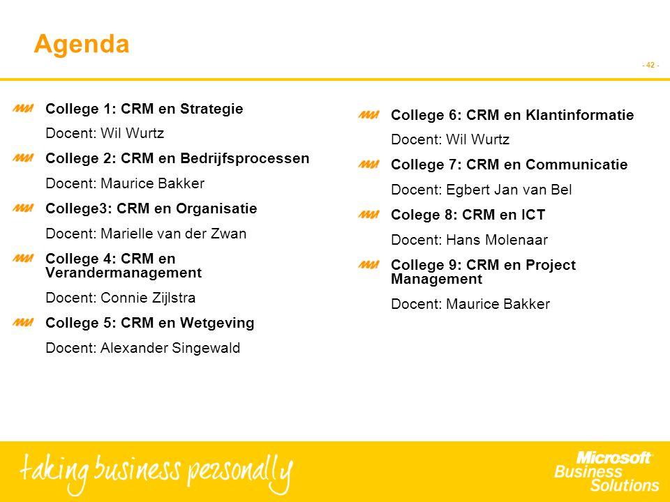- 42 - Agenda College 1: CRM en Strategie Docent: Wil Wurtz College 2: CRM en Bedrijfsprocessen Docent: Maurice Bakker College3: CRM en Organisatie Do