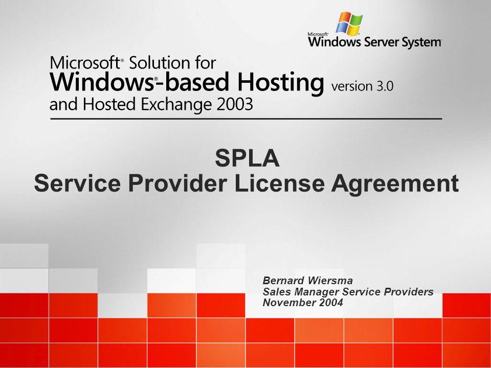 Bernard Wiersma Sales Manager Service Providers November 2004 SPLA Service Provider License Agreement