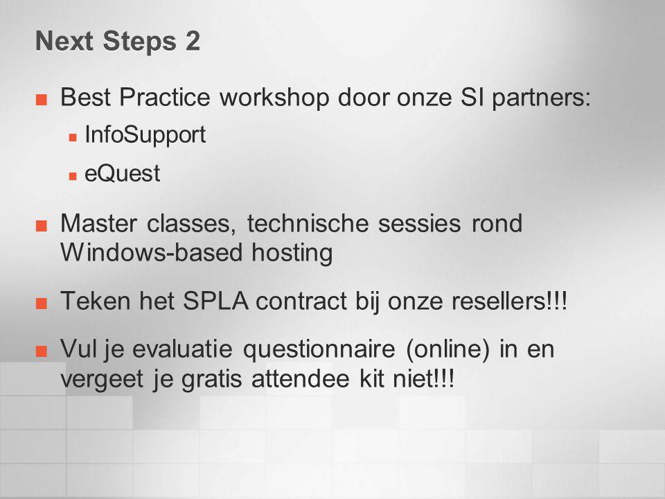 Next Steps 2 Best Practice workshop door onze SI partners: InfoSupport eQuest Master classes, technische sessies rond Windows-based hosting Teken het SPLA contract bij onze resellers!!.