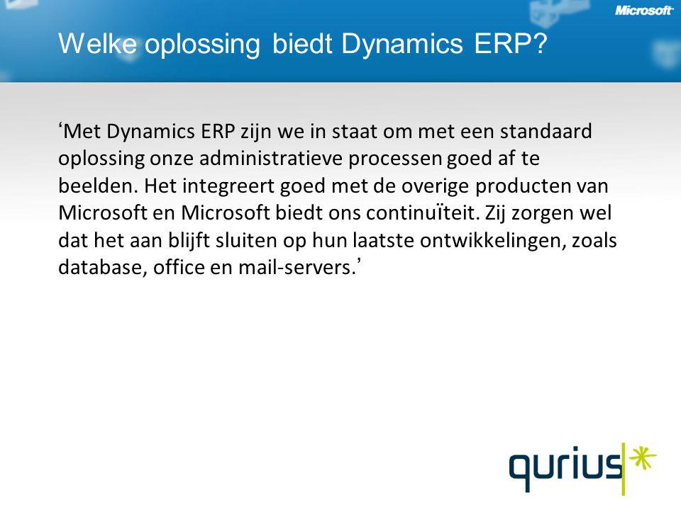 ' Met Dynamics ERP zijn we in staat om met een standaard oplossing onze administratieve processen goed af te beelden.