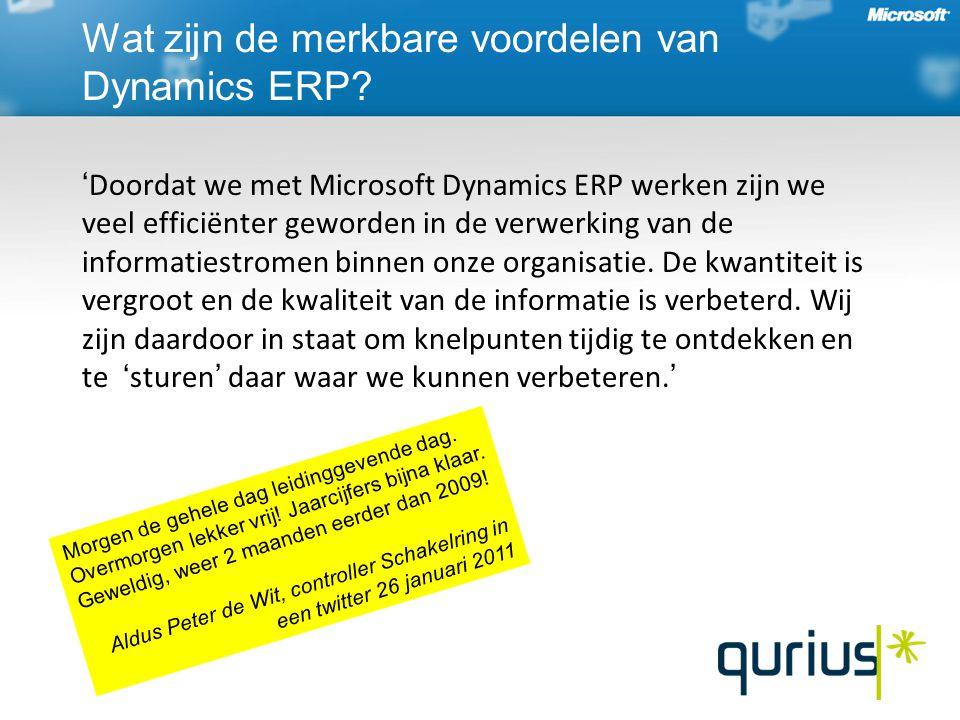 ' Doordat we met Microsoft Dynamics ERP werken zijn we veel efficiënter geworden in de verwerking van de informatiestromen binnen onze organisatie.