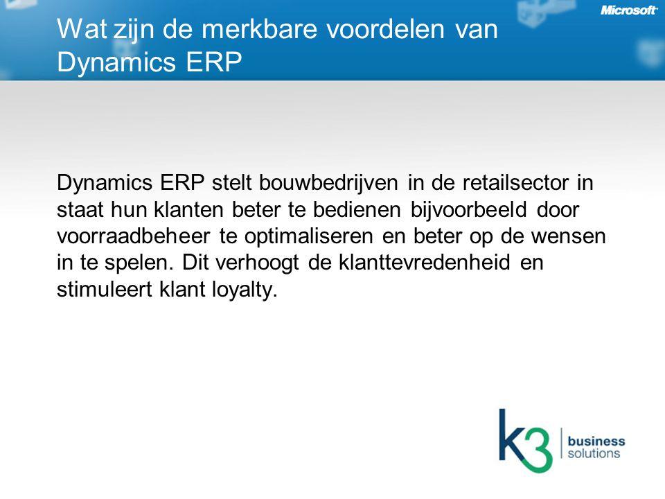 Dynamics ERP stelt bouwbedrijven in de retailsector in staat hun klanten beter te bedienen bijvoorbeeld door voorraadbeheer te optimaliseren en beter op de wensen in te spelen.