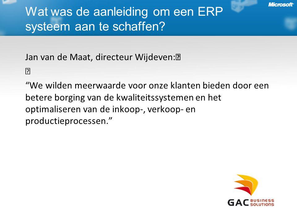 Jan van de Maat, directeur Wijdeven: We wilden meerwaarde voor onze klanten bieden door een betere borging van de kwaliteitssystemen en het optimaliseren van de inkoop-, verkoop- en productieprocessen. Wat was de aanleiding om een ERP systeem aan te schaffen?