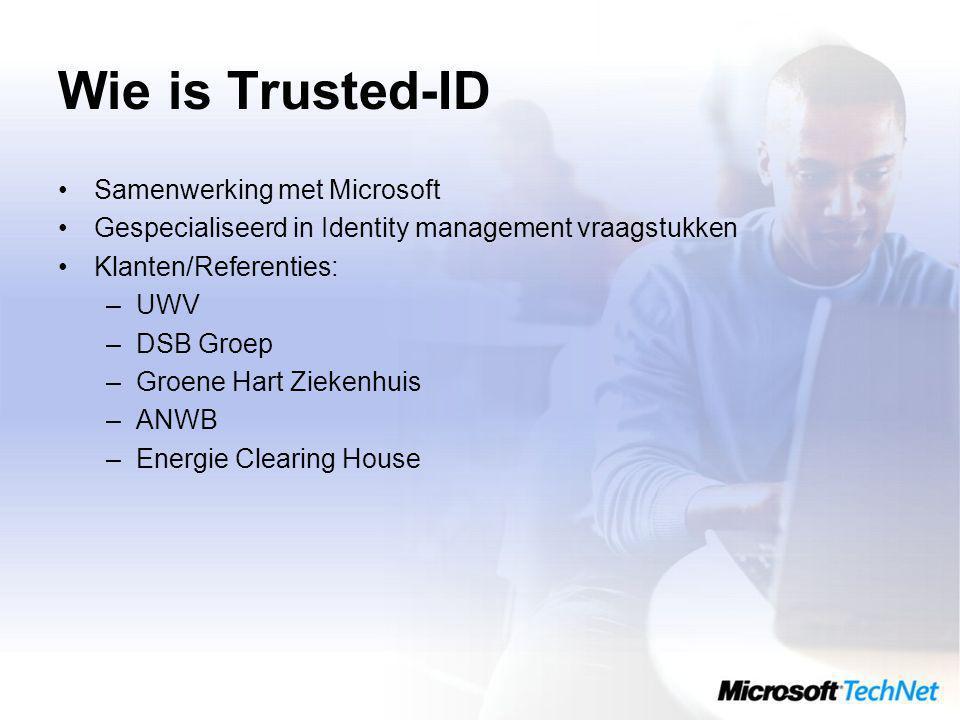 Wie is Trusted-ID Samenwerking met Microsoft Gespecialiseerd in Identity management vraagstukken Klanten/Referenties: –UWV –DSB Groep –Groene Hart Ziekenhuis –ANWB –Energie Clearing House
