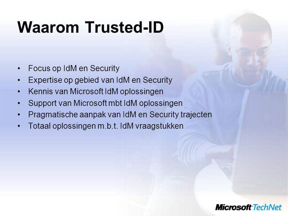 Waarom Trusted-ID Focus op IdM en Security Expertise op gebied van IdM en Security Kennis van Microsoft IdM oplossingen Support van Microsoft mbt IdM