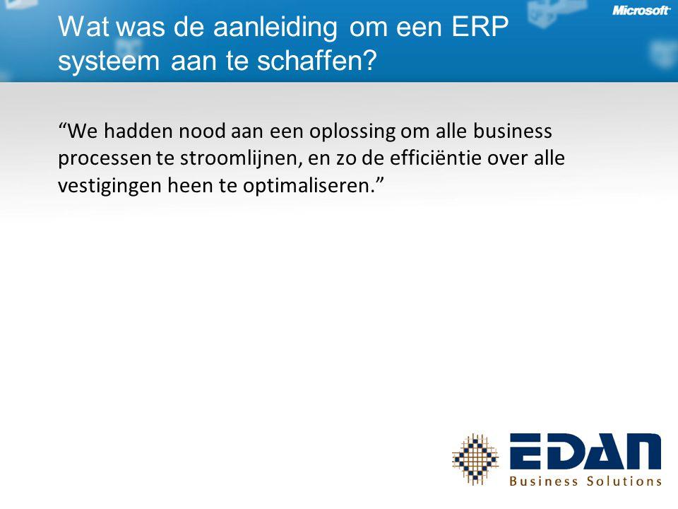 We hadden nood aan een oplossing om alle business processen te stroomlijnen, en zo de efficiëntie over alle vestigingen heen te optimaliseren. Wat was de aanleiding om een ERP systeem aan te schaffen?