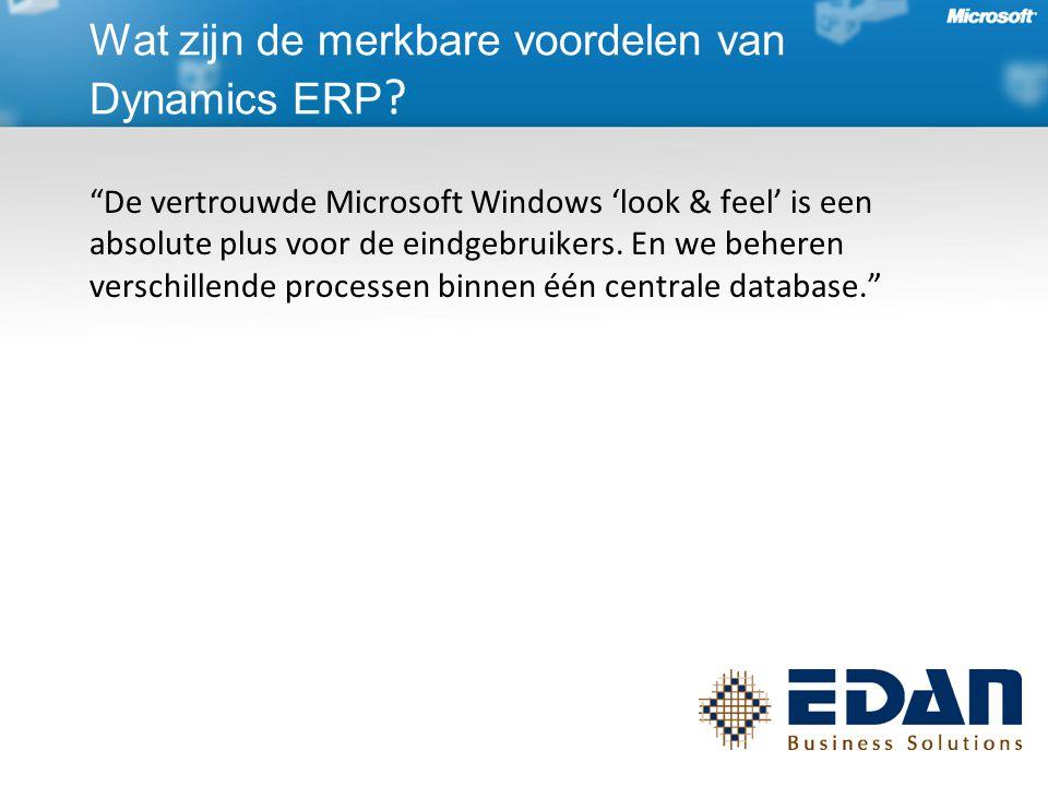 De vertrouwde Microsoft Windows 'look & feel' is een absolute plus voor de eindgebruikers.
