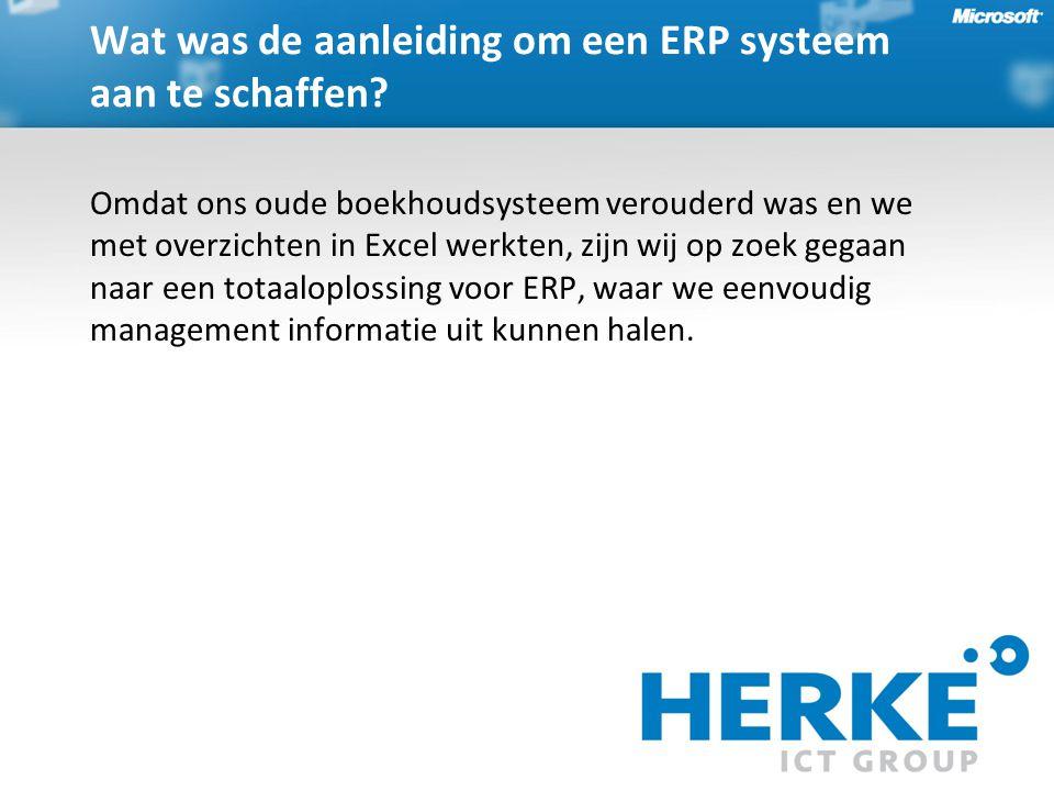Omdat ons oude boekhoudsysteem verouderd was en we met overzichten in Excel werkten, zijn wij op zoek gegaan naar een totaaloplossing voor ERP, waar we eenvoudig management informatie uit kunnen halen.