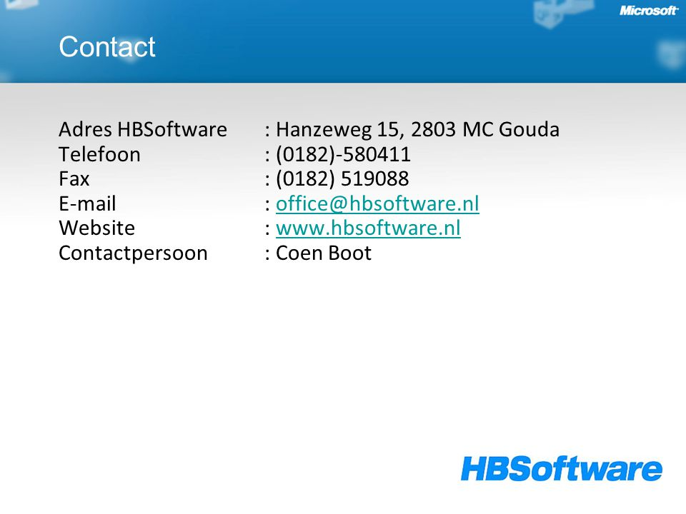 Adres HBSoftware: Hanzeweg 15, 2803 MC Gouda Telefoon : (0182)-580411 Fax: (0182) 519088 E-mail: office@hbsoftware.nl Website: www.hbsoftware.nl Contactpersoon: Coen Bootoffice@hbsoftware.nlwww.hbsoftware.nl Contact