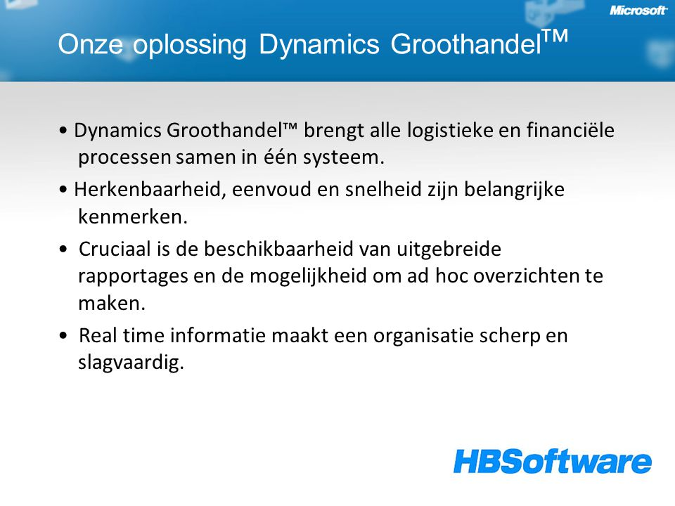 Onze oplossing Dynamics Groothandel ᵀᴹ Dynamics Groothandel™ brengt alle logistieke en financiële processen samen in één systeem. Herkenbaarheid, eenv