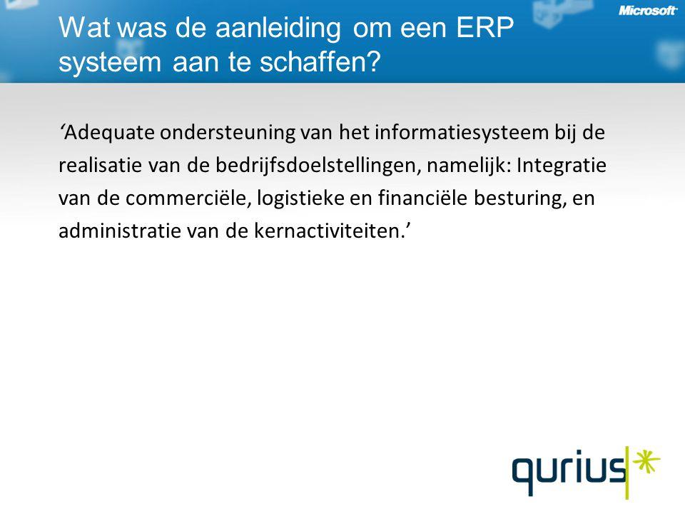 Wat was de aanleiding om een ERP systeem aan te schaffen? 'Adequate ondersteuning van het informatiesysteem bij de realisatie van de bedrijfsdoelstell