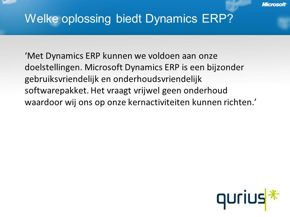'Met Dynamics ERP kunnen we voldoen aan onze doelstellingen. Microsoft Dynamics ERP is een bijzonder gebruiksvriendelijk en onderhoudsvriendelijk soft