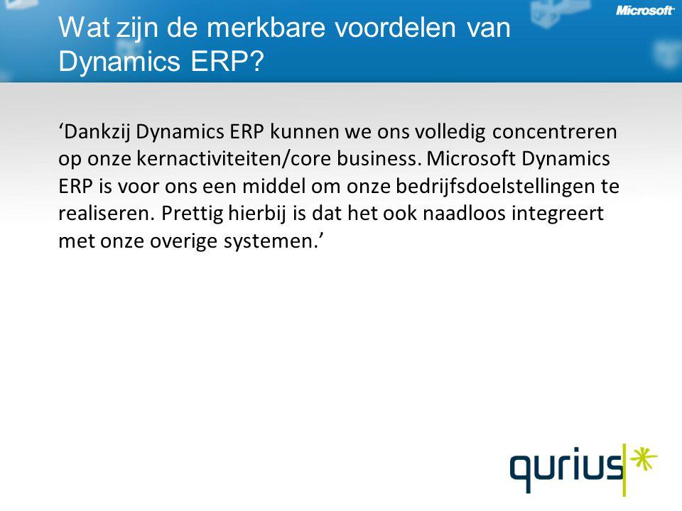 'Dankzij Dynamics ERP kunnen we ons volledig concentreren op onze kernactiviteiten/core business. Microsoft Dynamics ERP is voor ons een middel om onz