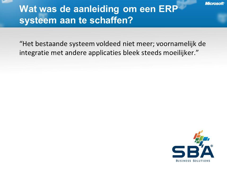 Het bestaande systeem voldeed niet meer; voornamelijk de integratie met andere applicaties bleek steeds moeilijker. Wat was de aanleiding om een ERP systeem aan te schaffen