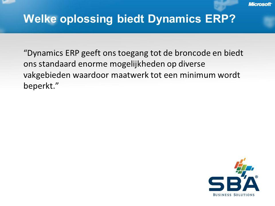 Dynamics ERP geeft ons toegang tot de broncode en biedt ons standaard enorme mogelijkheden op diverse vakgebieden waardoor maatwerk tot een minimum wordt beperkt. Welke oplossing biedt Dynamics ERP