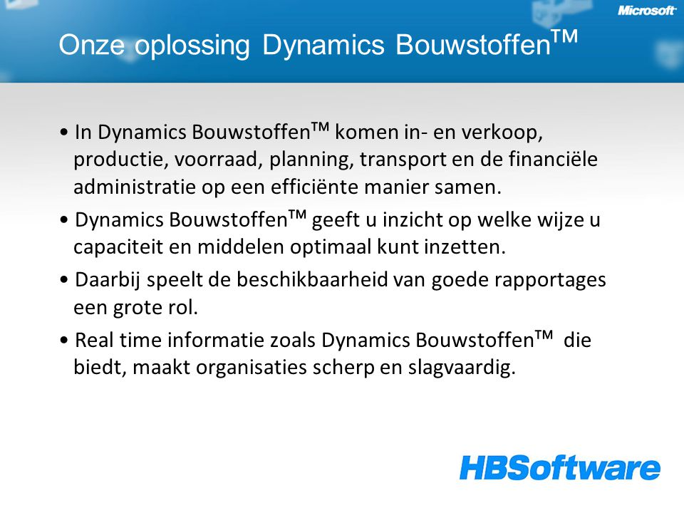 Onze oplossing Dynamics Bouwstoffen ᵀᴹ In Dynamics Bouwstoffenᵀᴹ komen in- en verkoop, productie, voorraad, planning, transport en de financiële admin
