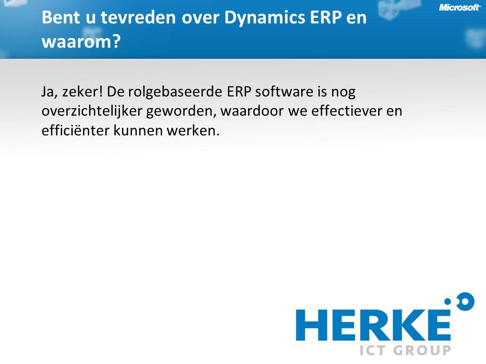 Bent u tevreden over Dynamics ERP en waarom? Ja, zeker! De rolgebaseerde ERP software is nog overzichtelijker geworden, waardoor we effectiever en eff