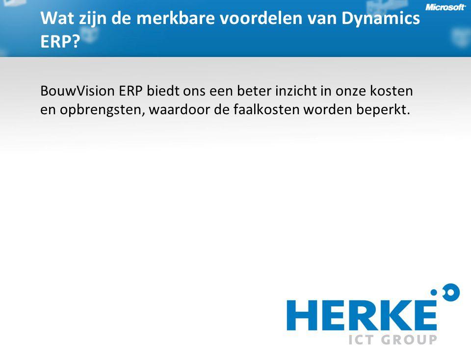 BouwVision ERP biedt ons een beter inzicht in onze kosten en opbrengsten, waardoor de faalkosten worden beperkt. Wat zijn de merkbare voordelen van Dy